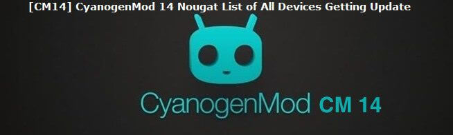 [CM14] CyanogenMod 14 Nougat List of All Devices Getting Update